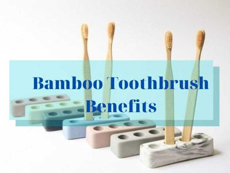 Bamboo Toothbrush Benefits