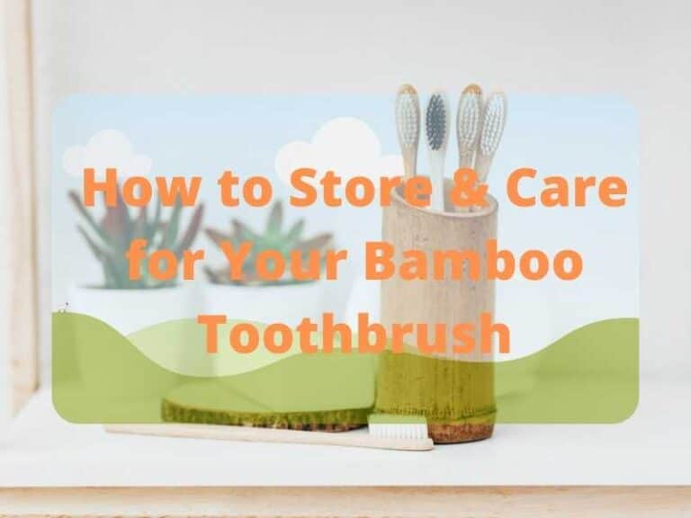 How to Store & Care for Your Bamboo Toothbrush